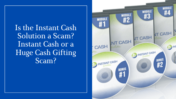 Is the Instant Cash Solution a Scam_ Instant Cash or a Huge Cash Gifting Scam_