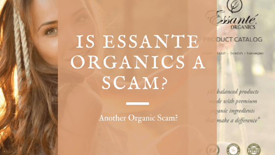 Is Essante Organics a Scam? Another Organic Scam?