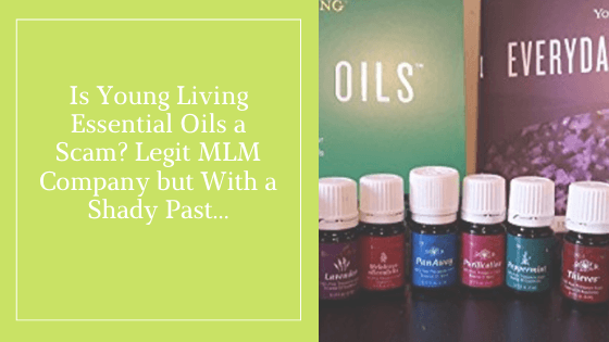 Is Young Living Essential Oils a Scam_ Legit MLM Company but With a Shady Past…