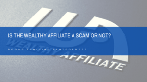 Is the Wealthy Affiliate a Scam or Not