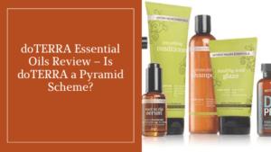 doTERRA Essential Oils Review – Is doTERRA a Pyramid Scheme?