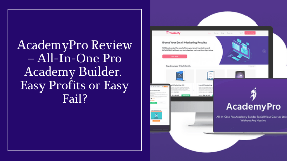 AcademyPro Review – All-In-One Pro Academy Builder. Easy Profits or Easy Fail