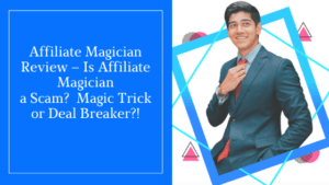 Affiliate Magician Review – Is Affiliate Magician a Scam_ Magic Trick or Deal Breaker_!