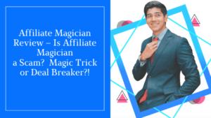 Affiliate Magician Review – Is Affiliate Magician a Scam_ Magic Trick or Deal Breaker_!
