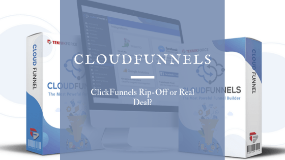 CloudFunnels Review – ClickFunnels Rip-Off or Real Deal