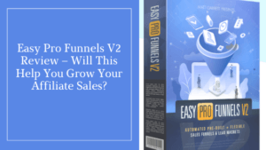 Easy Pro Funnels V2 Review – Will This Help You Grow Your Affiliate Sales