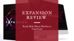 Expansion Review – Ready Made Money Machine or Total Scam