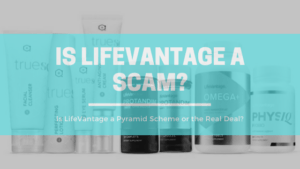 Is LifeVantage a Scam_ Is LifeVantage a Pyramid Scheme or the Real Deal