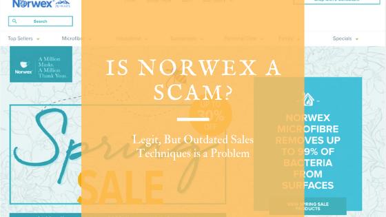 Is Norwex a Scam_ Legit, But Outdated Sales Techniques is a Problem