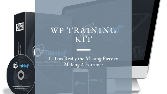 WP Training Kit Review – Is This Really the Missing Piece to Making A Fortune