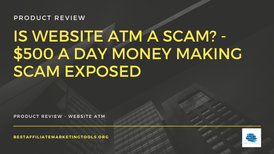 Is Website ATM a Scam_ - $500 A Day Money Making Scam Exposed