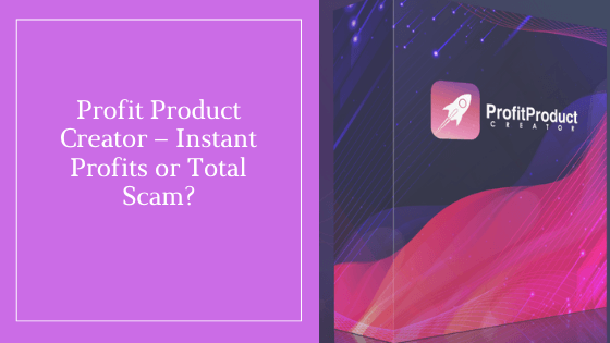 Profit Product Creator – Instant Profits or Total Scam