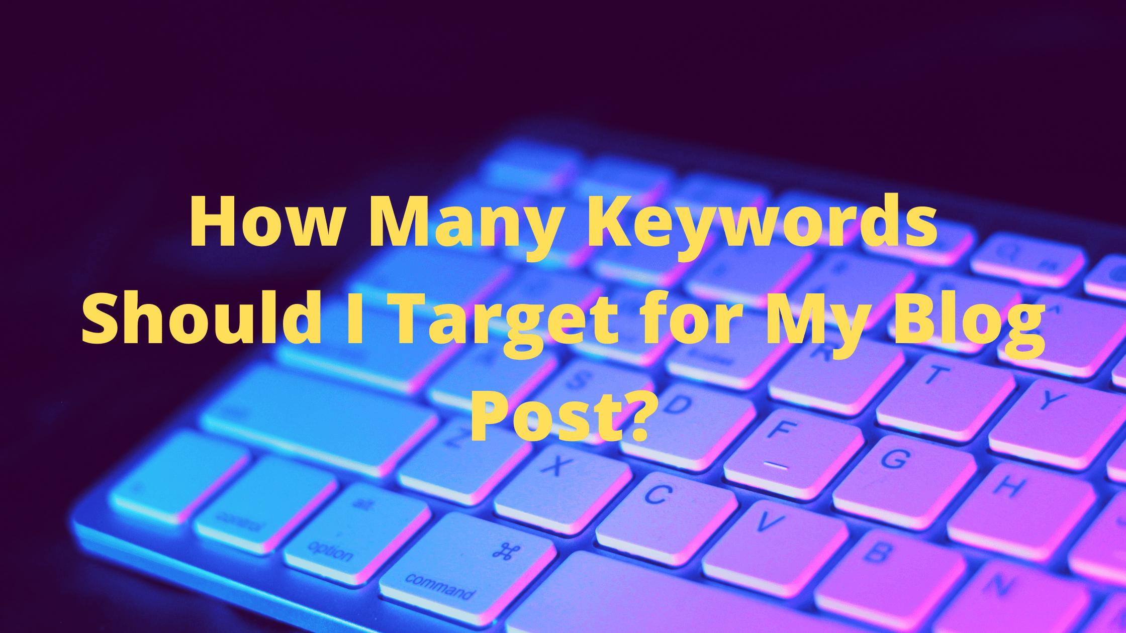 How Many Keywords Should I Target for My Blog Post
