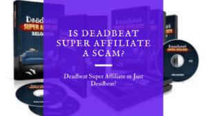 Is Deadbeat Super Affiliate a Scam