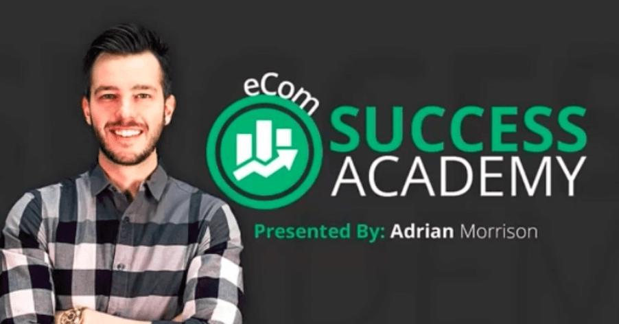 Ecom Success Academy - Adrian Morrison