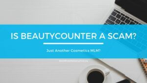 Is BeautyCounter A Scam