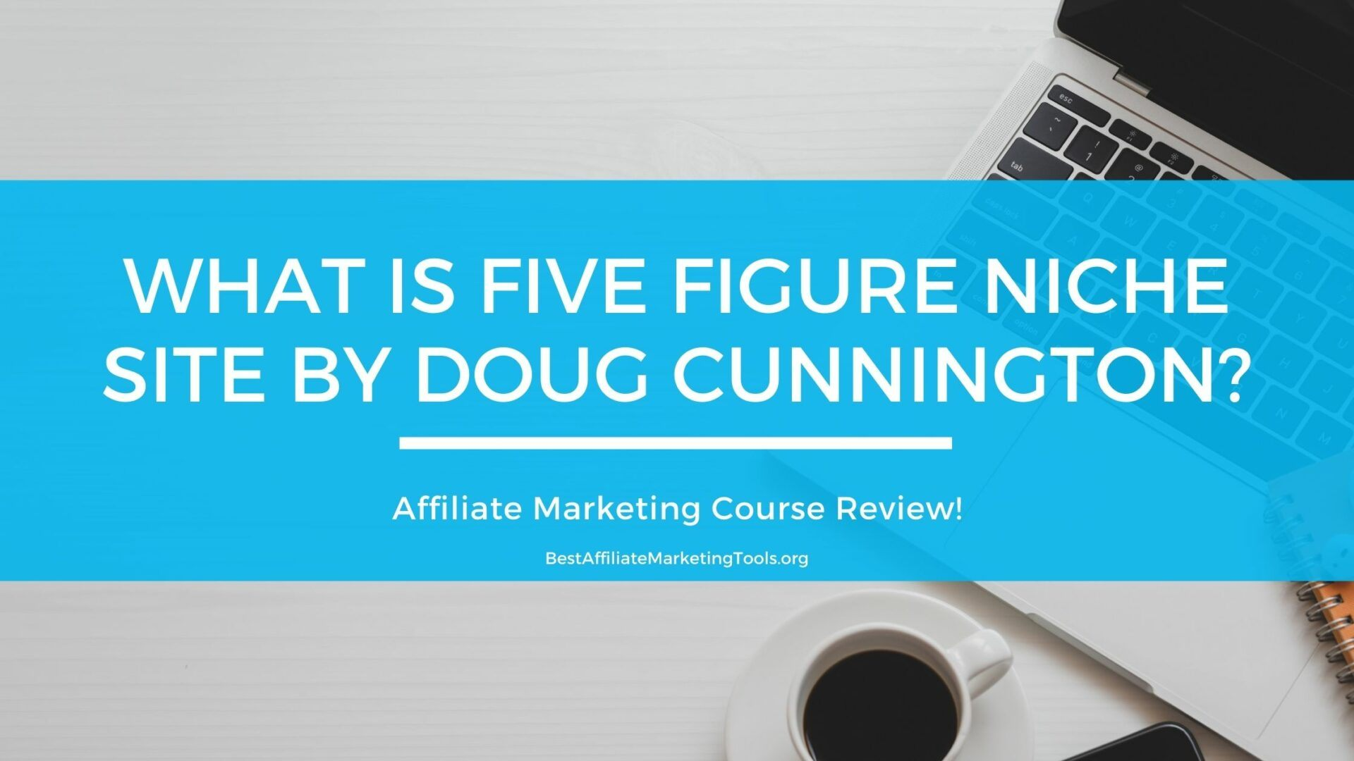 What is Five Figure Niche Site by Doug Cunnington