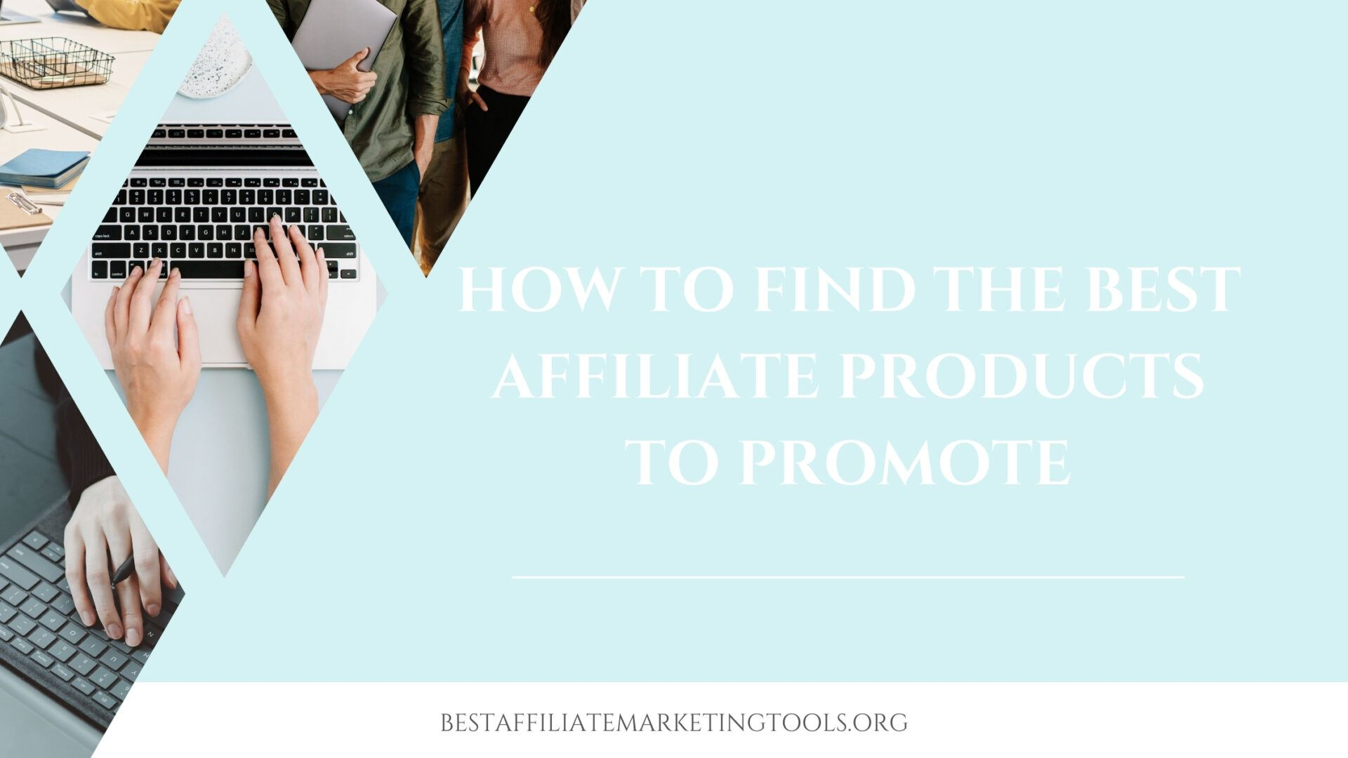 How to Find The Best Affiliate Products to Promote